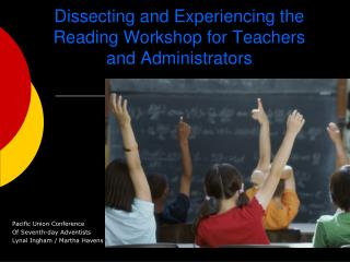 Dissecting and Experiencing the Reading  Workshop for  Teachers and Administrators