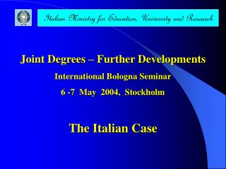 Joint Degrees – Further Developments International Bologna Seminar 6 -7  May  2004,  Stockholm