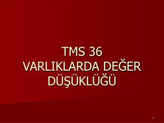 TMS 36 VARLIKLARDA DEGER D S KL G
