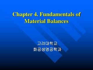 Chapter 4. Fundamentals of  Material Balances