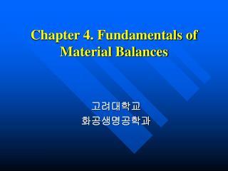 Chapter 4. Fundamentals of  Material Balances