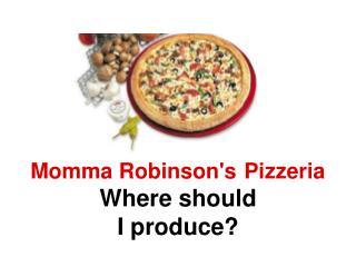 Momma Robinson's Pizzeria Where should  I produce?