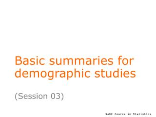 Basic summaries for demographic studies