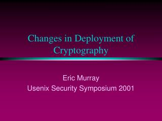 Changes in Deployment of Cryptography