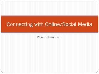 Connecting with Online/Social Media