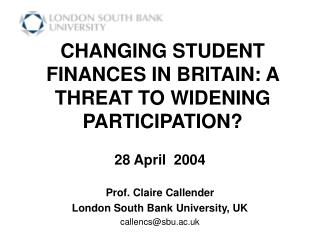 CHANGING STUDENT FINANCES IN BRITAIN: A THREAT TO WIDENING PARTICIPATION?