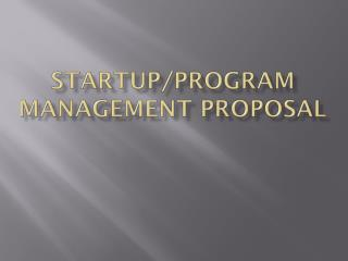 Startup/Program management proposal