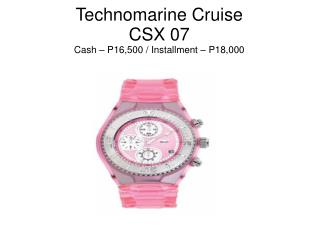 Technomarine Cruise CSX 07 Cash – P16,500 / Installment – P18,000