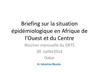 Briefing sur la situation épidémiologique en Afrique de l'Ouest et du Centre