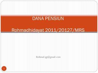 DANA PENSIUN Rohmadhidayat 2011/20127/MRS