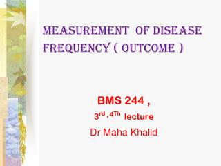 Measurement  of disease frequency ( outcome )