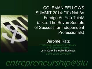 Jerome Katz Coleman Foundation Professor  in Entrepreneurship John Cook School of Business