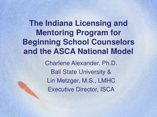 Charlene Alexander, Ph.D.  Ball State University & Lin Metzger, M.S., LMHC