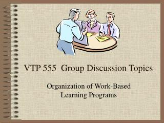 VTP 555  Group Discussion Topics