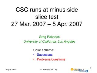 CSC runs at minus side slice test  27 Mar. 2007 – 5 Apr. 2007