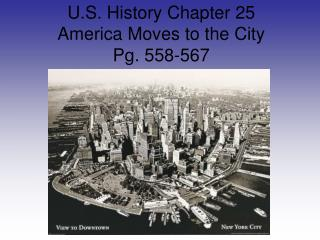 U.S. History Chapter 25 America Moves to the City Pg. 558-567