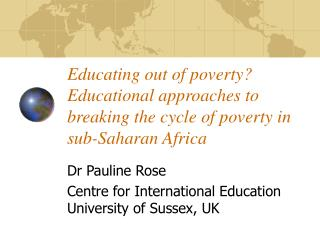 Dr Pauline Rose Centre for International Education University of Sussex, UK