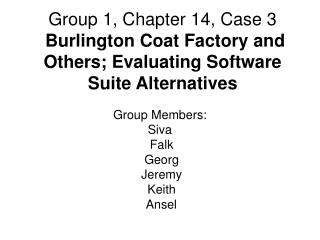 Group 1, Chapter 14, Case 3  Burlington Coat Factory and Others; Evaluating Software Suite Alternatives