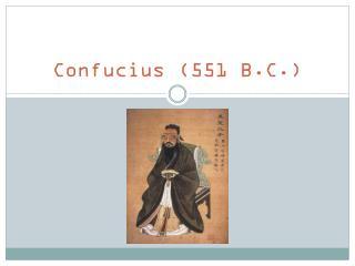Confucius (551 B.C.)