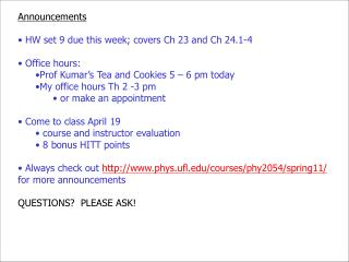 Announcements  HW set 9 due this week; covers Ch 23 and Ch 24.1-4  Office hours: