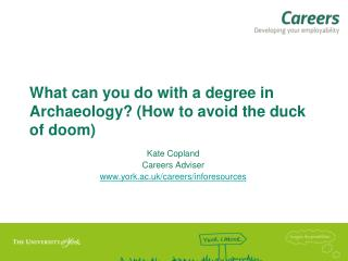 What can you do with a degree in Archaeology?  ( How  to avoid the duck of doom )