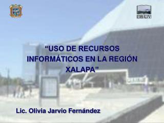 """""""USO DE RECURSOS INFORMÁTICOS EN LA REGIÓN  XALAPA"""""""