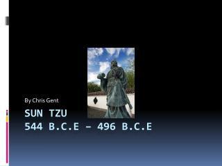 Sun Tzu 544 B.C.E – 496 B.C.E