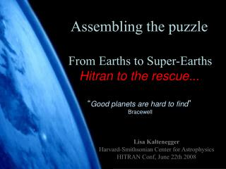 Assembling the puzzle From Earths to Super-Earths Hitran to the rescue...