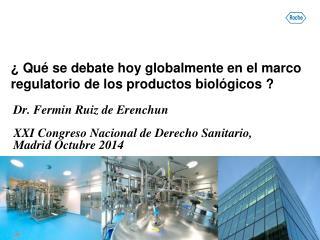 ¿ Qué se debate hoy globalmente en el marco regulatorio de los productos biológicos ?