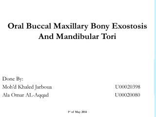 Oral Buccal Maxillary Bony Exostosis And Mandibular Tori   Done By: