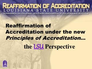 Reaffirmation of Accreditation under the new   Principles of Accreditation �