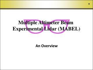Multiple Altimeter Beam  Experimental Lidar (MABEL)