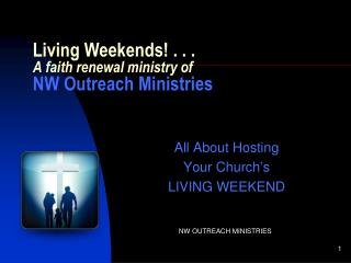 Living Weekends! . . . A faith renewal ministry of  NW Outreach Ministries
