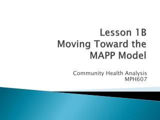 Lesson 1B Moving Toward the  MAPP Model