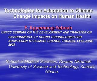 Technologies for Adaptation to Climate Change Impacts on Human Health F. Agyemang-Yeboah