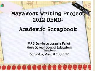MayaWest Writing Project 2012 DEMO: Academic Scrapbook