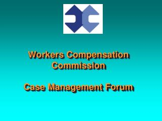 Workers Compensation Commission Case Management Forum