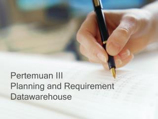 Pertemuan III Planning and Requirement  Datawarehouse