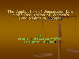 The Application of Succession Law in the Realization of Women's Land Rights in Uganda