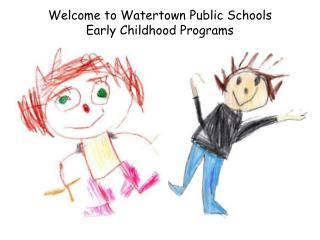 Welcome to Watertown Public Schools  Early Childhood Programs