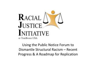Using the Public Notice Forum to Dismantle Structural Racism   Recent Progress  A Roadmap for Replication