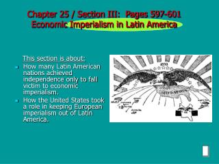 Chapter 25 / Section III:  Pages 597-601 Economic Imperialism in Latin America