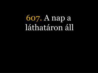 607.  A nap a l�that�ron �ll