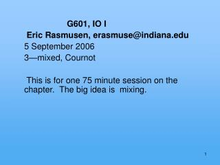 G601, IO I  Eric Rasmusen, erasmuse@indiana 5 September 2006 3—mixed, Cournot