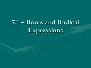 7.1 – Roots and Radical Expressions
