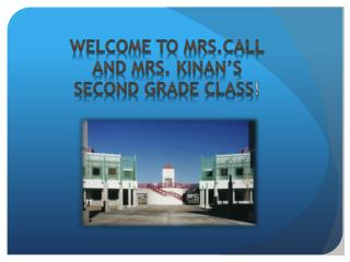 Welcome to  Mrs.Call And Mrs.  Kinan's Second Grade Class !