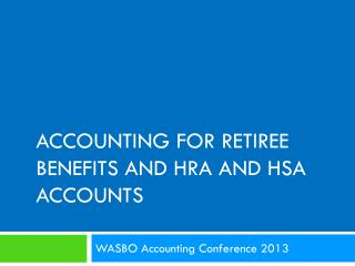 Accounting For Retiree Benefits and HRA and HSA accounts