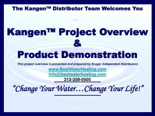 The Kangen™ Distributor Team Welcomes You Kangen™ Project Overview & Product Demonstration