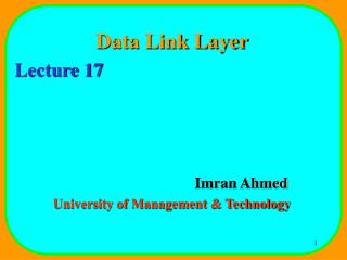 Data Link Layer Lecture 17 				Imran Ahmed University of Management & Technology