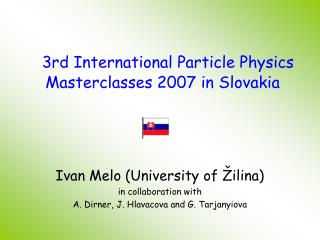 3rd International Particle Physics Masterclasses 2007  in  Slov akia